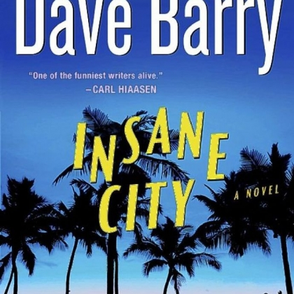 &quot;Insane City&quot; by Dave Barry.