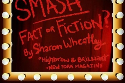 &quot;Smash: Fact or Fiction&quot; by Sharon Wheatley