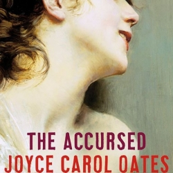 Joyce Carol Oates' 'The Accursed': Let's get Gothic